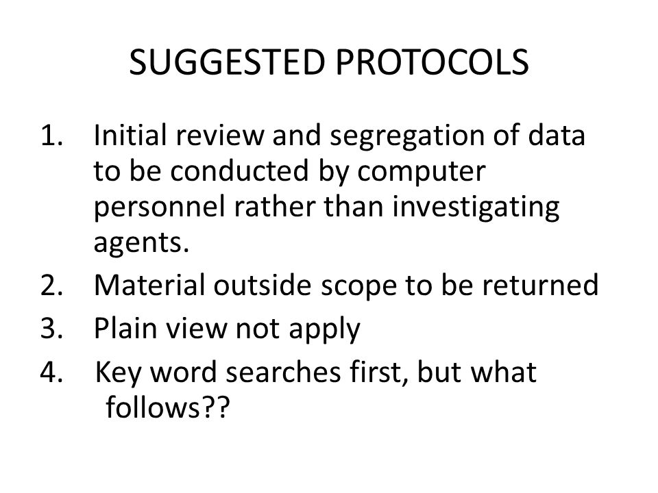 SUGGESTED PROTOCOLS 1.Initial review and segregation of data to be conducted by computer personnel rather than investigating agents.