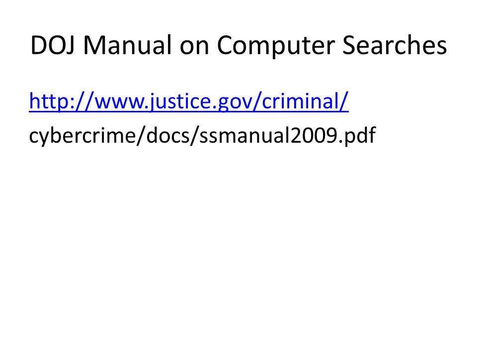 DOJ Manual on Computer Searches http://www.justice.gov/criminal/ cybercrime/docs/ssmanual2009.pdf
