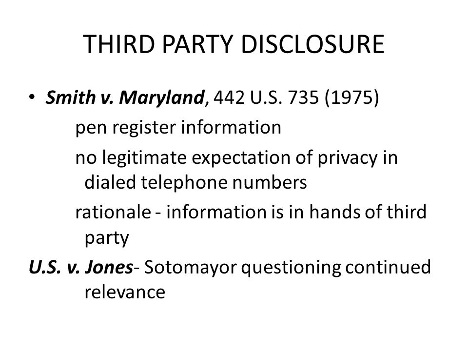 THIRD PARTY DISCLOSURE Smith v. Maryland, 442 U.S.