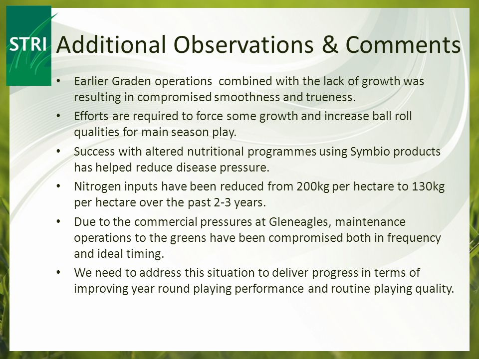 Earlier Graden operations combined with the lack of growth was resulting in compromised smoothness and trueness.