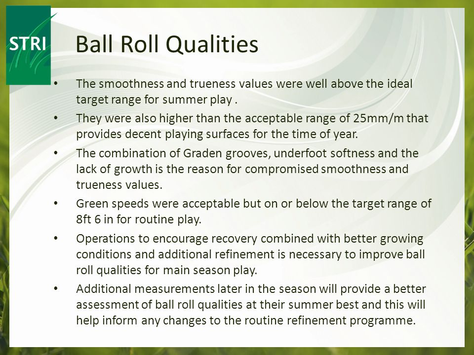 The smoothness and trueness values were well above the ideal target range for summer play.