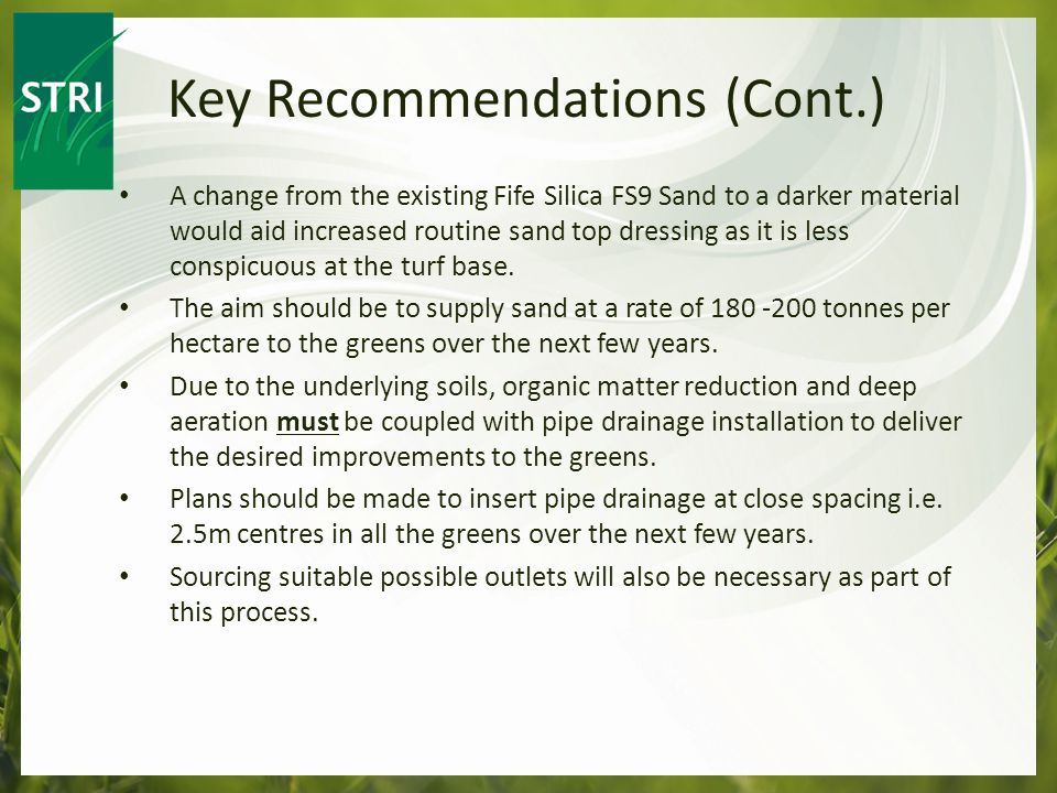 A change from the existing Fife Silica FS9 Sand to a darker material would aid increased routine sand top dressing as it is less conspicuous at the turf base.