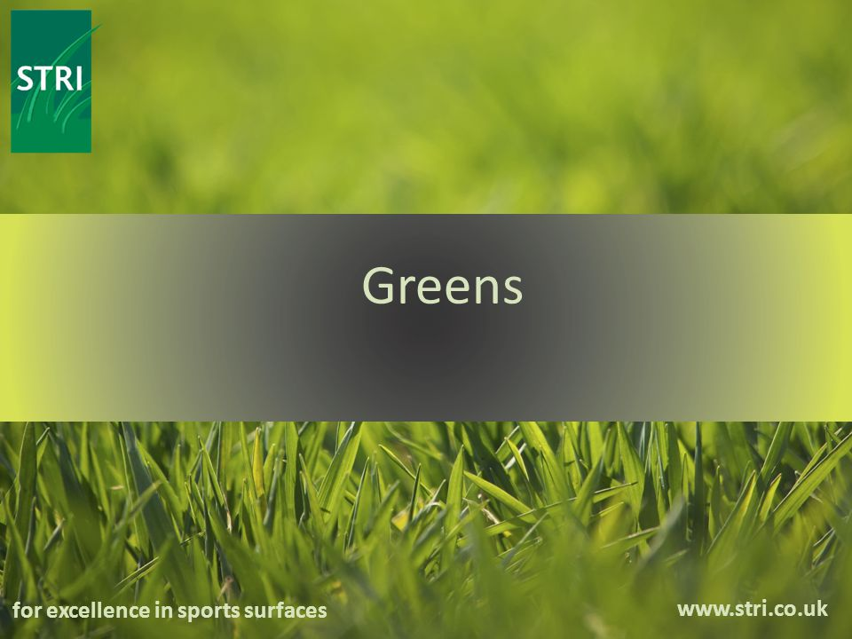 www.stri.co.uk for excellence in sports surfaces Greens