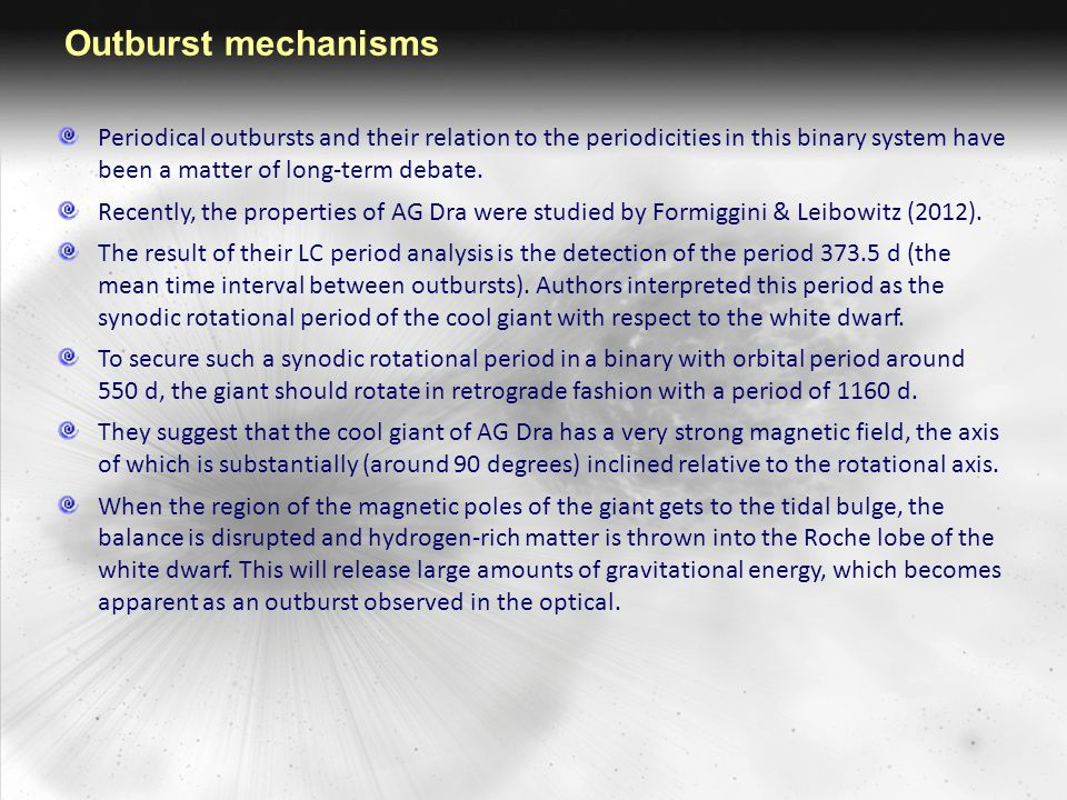 Outburst mechanisms Periodical outbursts and their relation to the periodicities in this binary system have been a matter of long-term debate. Recentl