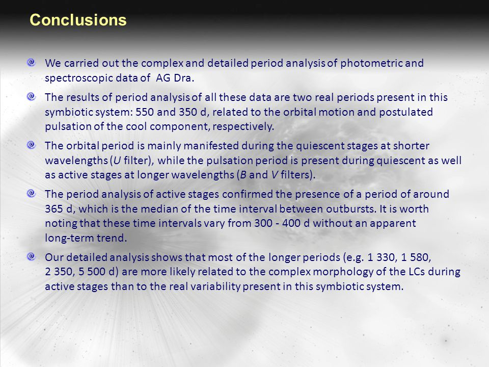 Conclusions We carried out the complex and detailed period analysis of photometric and spectroscopic data of AG Dra. The results of period analysis of