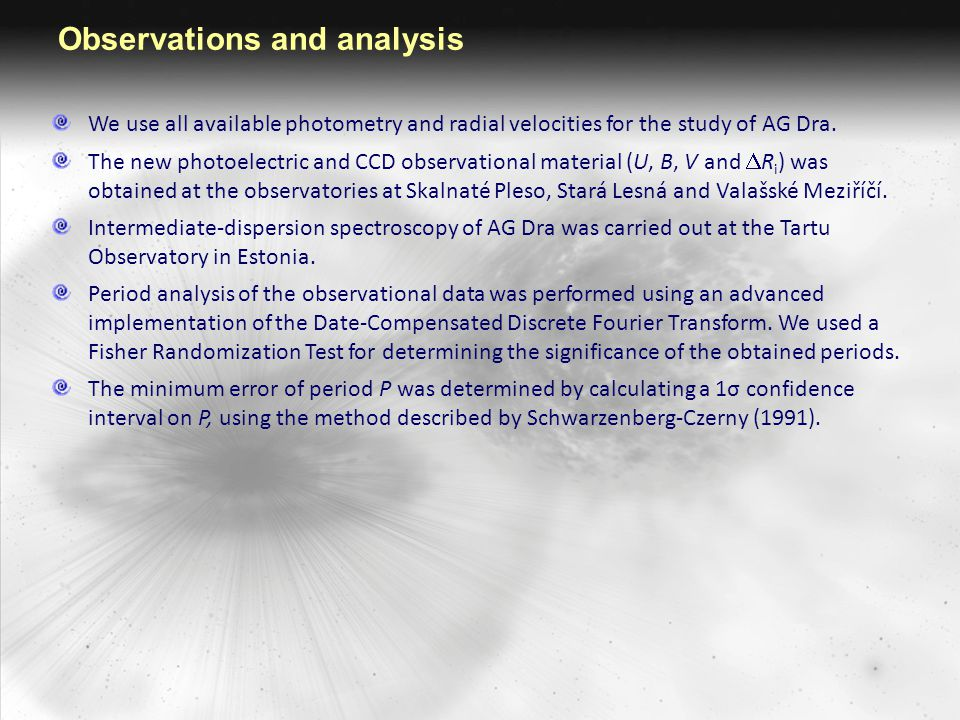 Observations and analysis We use all available photometry and radial velocities for the study of AG Dra. The new photoelectric and CCD observational m