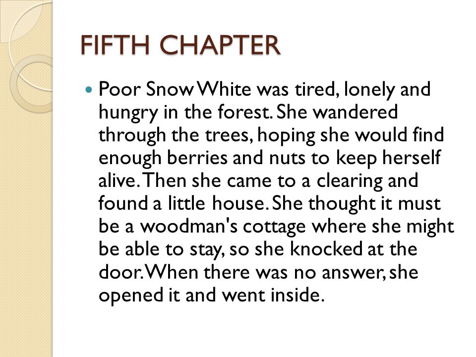 FIFTH CHAPTER Poor Snow White was tired, lonely and hungry in the forest.