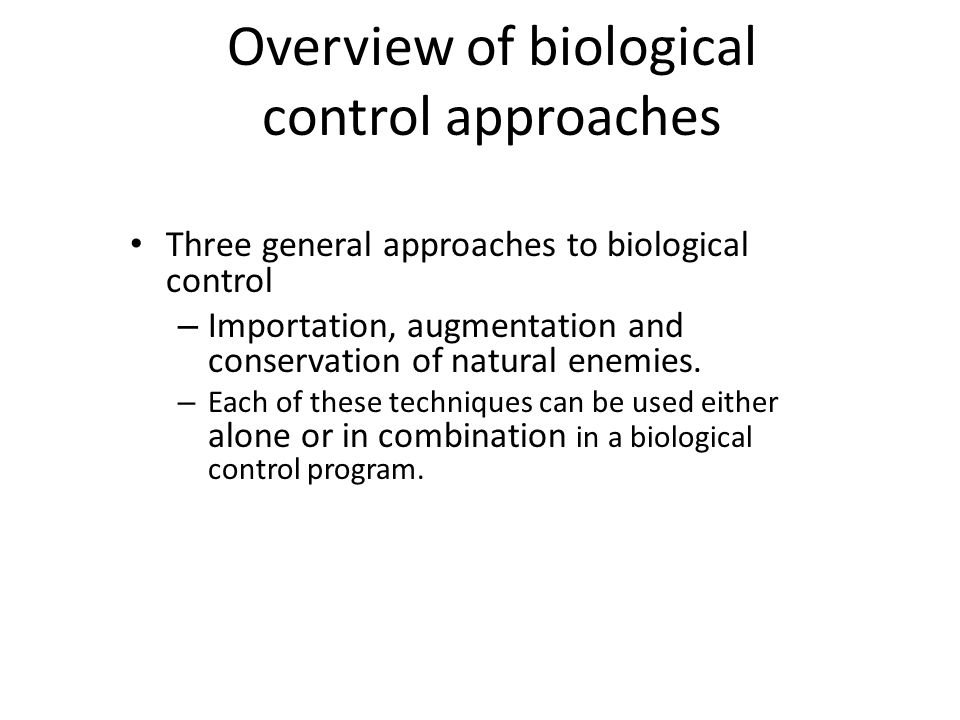 Overview of biological control approaches Three general approaches to biological control – Importation, augmentation and conservation of natural enemies.