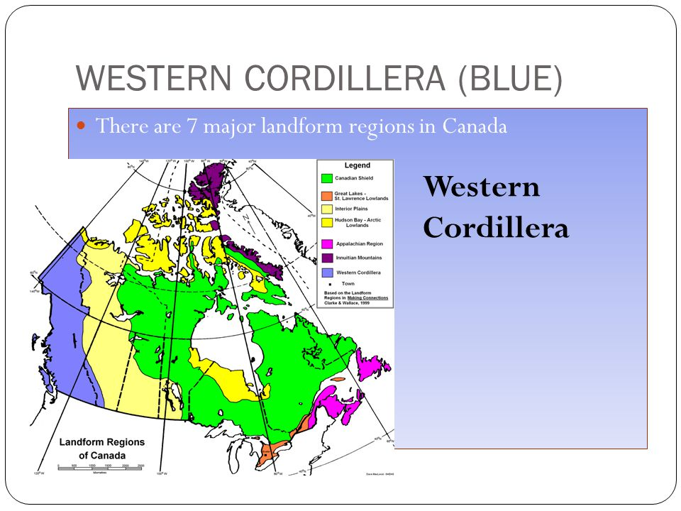 WESTERN CORDILLERA (BLUE) There are 7 major landform regions in Canada Western Cordillera