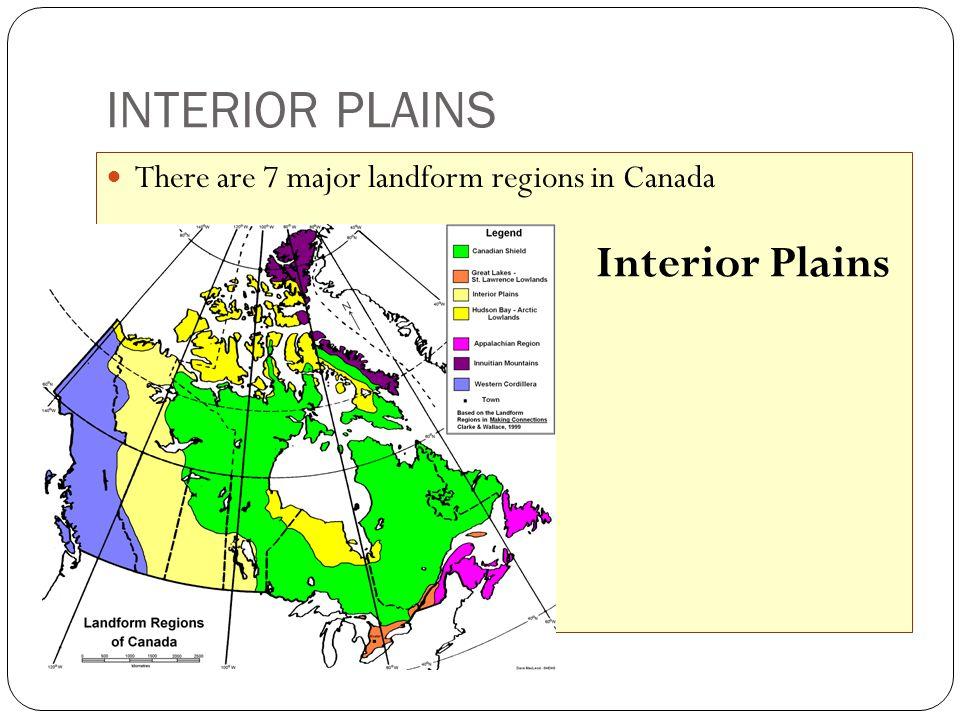 INTERIOR PLAINS There are 7 major landform regions in Canada Interior Plains