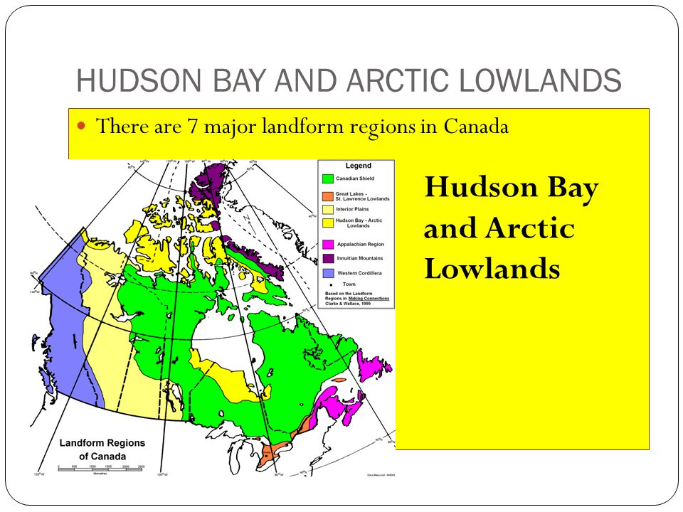 HUDSON BAY AND ARCTIC LOWLANDS There are 7 major landform regions in Canada Hudson Bay and Arctic Lowlands