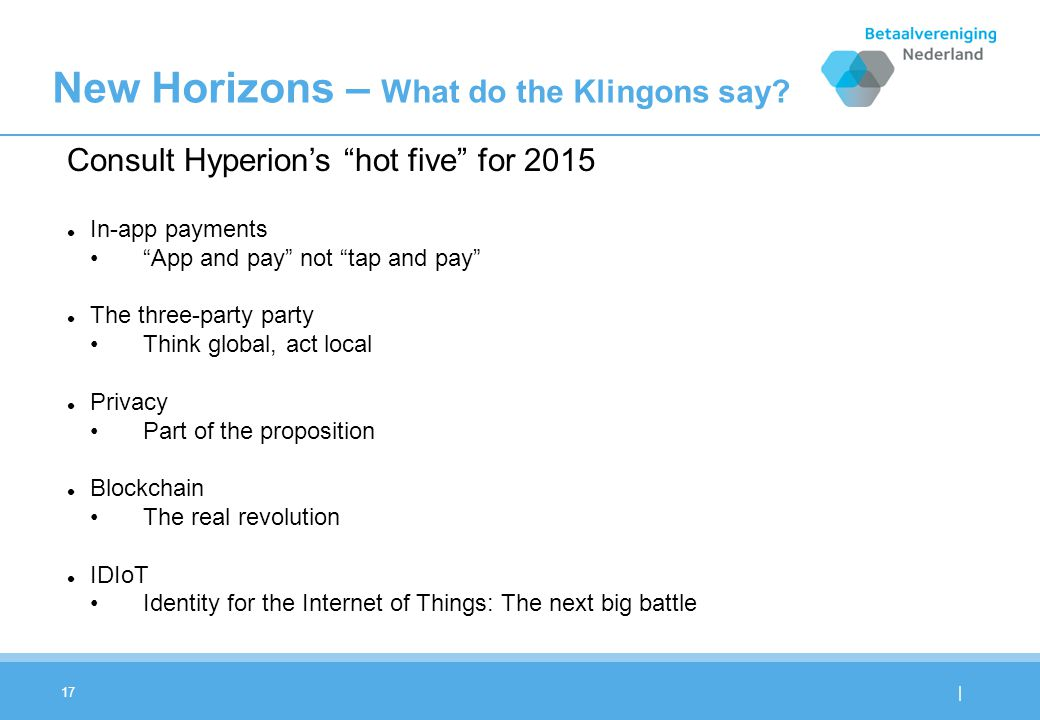 "| 17 New Horizons – What do the Klingons say? Consult Hyperion's ""hot five"" for 2015 In-app payments ""App and pay"" not ""tap and pay"" The three-party p"