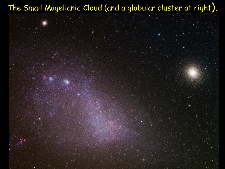 The Small Magellanic Cloud (and a globular cluster at right ).