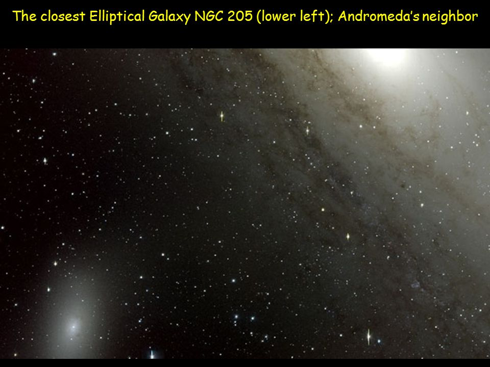 The closest Elliptical Galaxy NGC 205 (lower left); Andromeda's neighbor