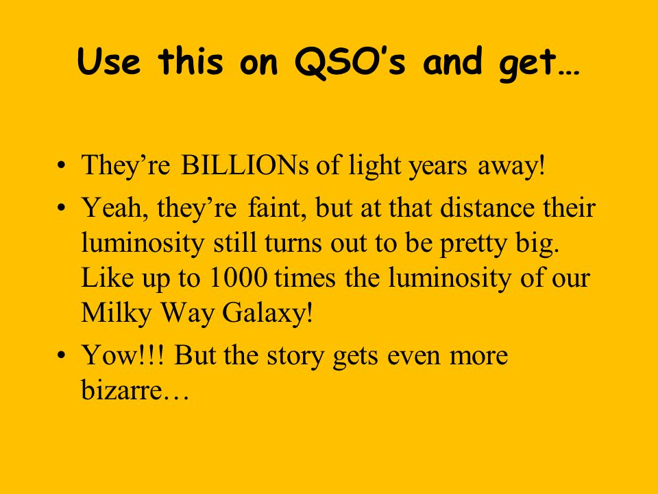 Use this on QSO's and get… They're BILLIONs of light years away.