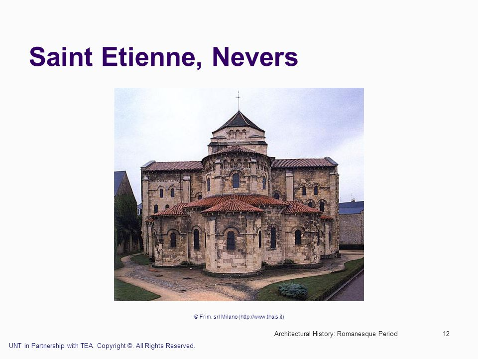 Architectural History: Romanesque Period12 Saint Etienne, Nevers © Frim. srl Milano (http://www.thais.it) UNT in Partnership with TEA. Copyright ©. Al
