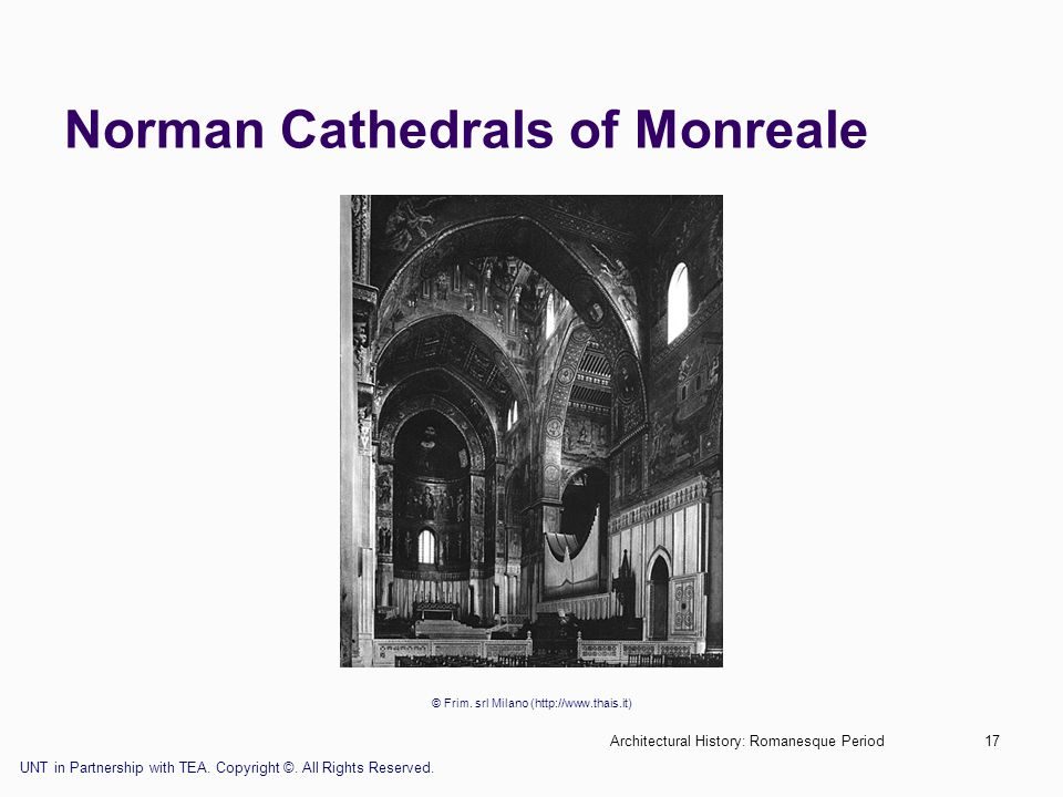 Architectural History: Romanesque Period17 Norman Cathedrals of Monreale © Frim. srl Milano (http://www.thais.it) UNT in Partnership with TEA. Copyrig