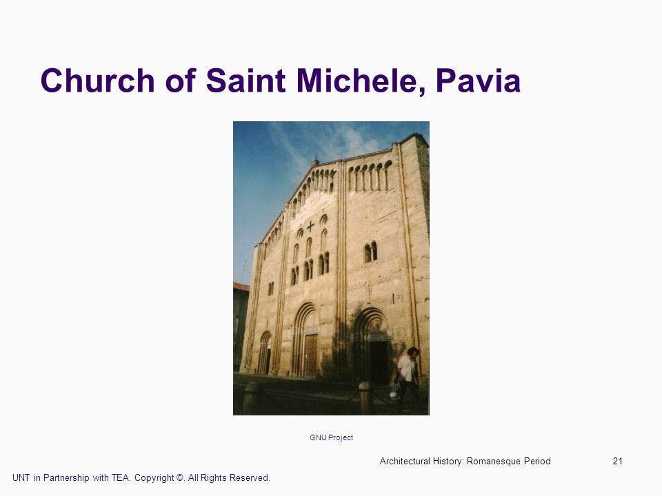 Architectural History: Romanesque Period21 Church of Saint Michele, Pavia GNU Project UNT in Partnership with TEA. Copyright ©. All Rights Reserved.