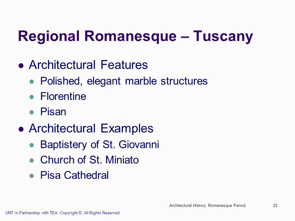 Architectural History: Romanesque Period22 Regional Romanesque – Tuscany Architectural Features Polished, elegant marble structures Florentine Pisan A