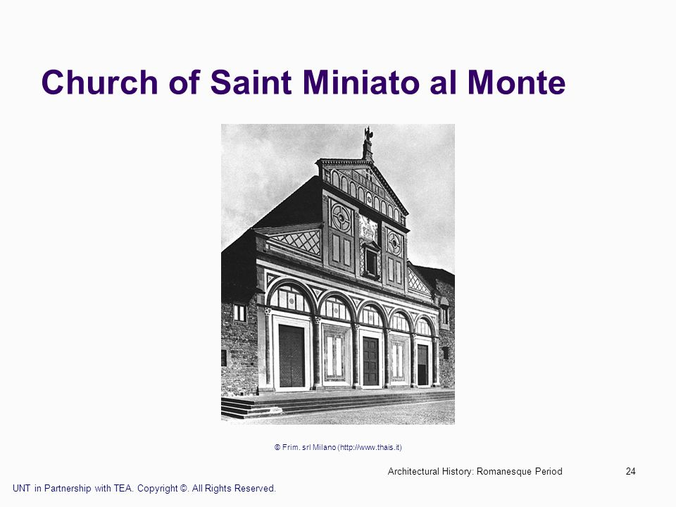 Architectural History: Romanesque Period24 Church of Saint Miniato al Monte © Frim. srl Milano (http://www.thais.it) UNT in Partnership with TEA. Copy