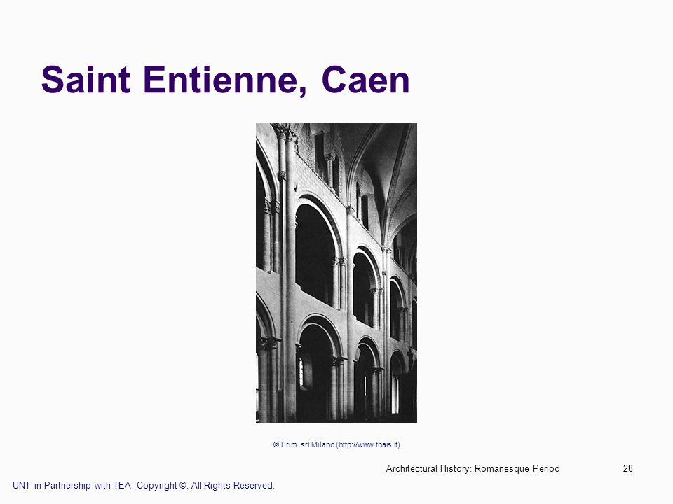 Architectural History: Romanesque Period28 Saint Entienne, Caen © Frim. srl Milano (http://www.thais.it) UNT in Partnership with TEA. Copyright ©. All