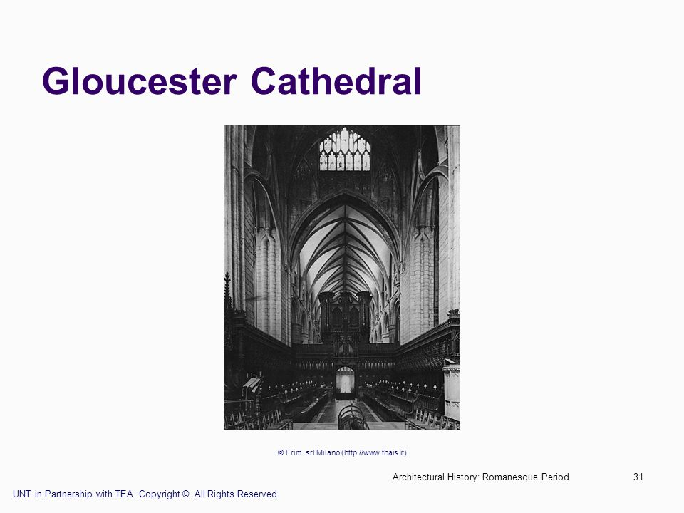 Architectural History: Romanesque Period31 Gloucester Cathedral © Frim. srl Milano (http://www.thais.it) UNT in Partnership with TEA. Copyright ©. All