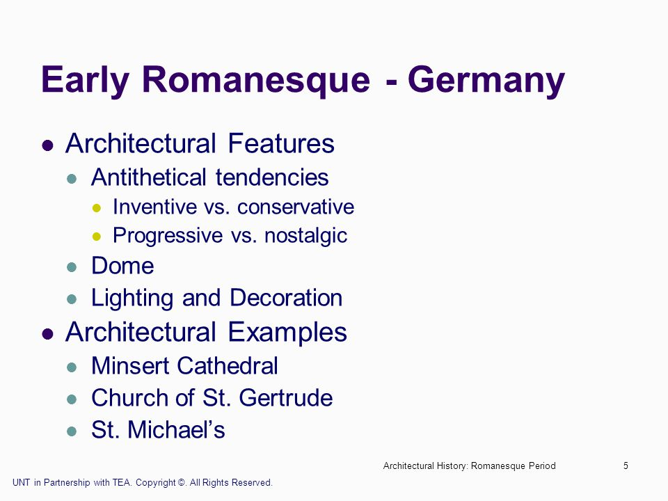Architectural History: Romanesque Period5 Early Romanesque - Germany Architectural Features Antithetical tendencies Inventive vs. conservative Progres