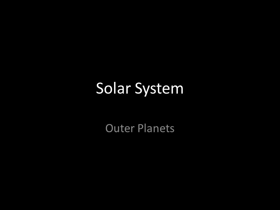 The Outer Planets Our solar system's outer planets are Jupiter, Saturn, Uranus, and Neptune.
