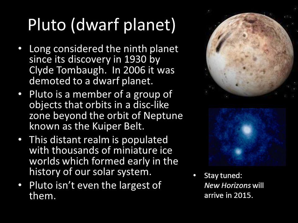 Pluto (dwarf planet) Long considered the ninth planet since its discovery in 1930 by Clyde Tombaugh.