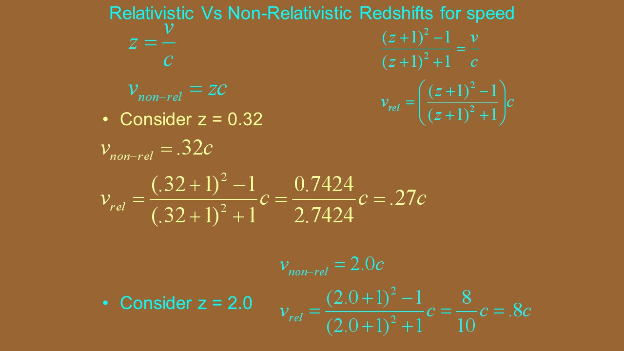 Relativistic Vs Non-Relativistic Redshifts for speed Consider z = 0.32 Consider z = 2.0