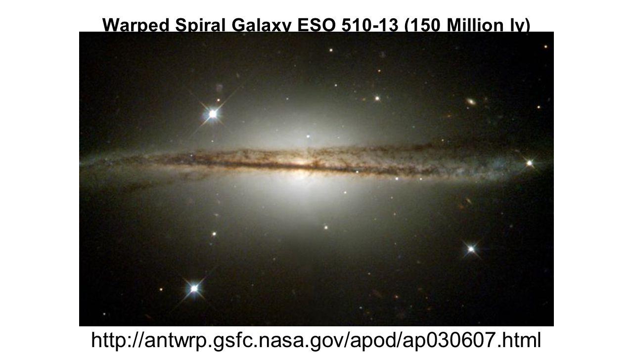 Warped Spiral Galaxy ESO 510-13 (150 Million ly) http://antwrp.gsfc.nasa.gov/apod/ap030607.html