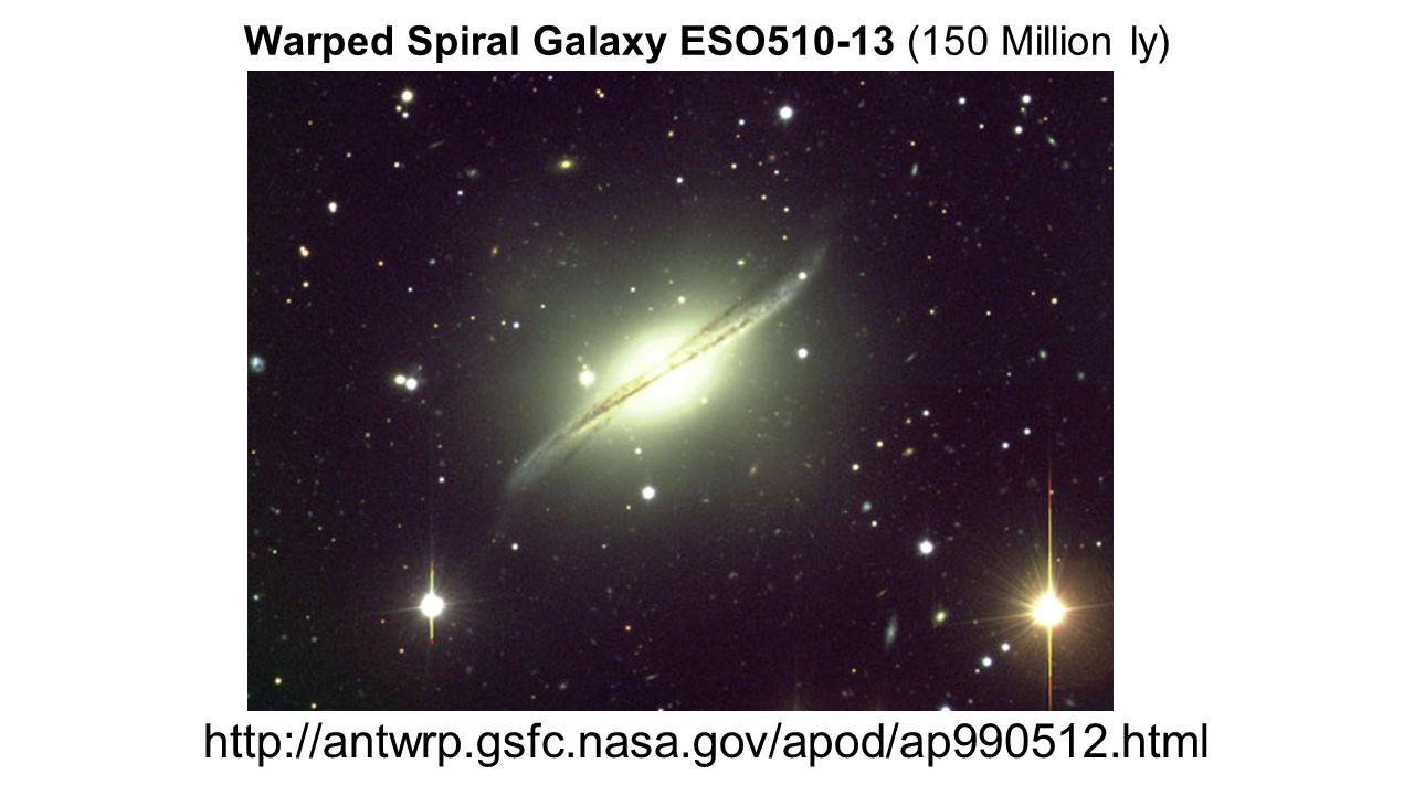 Warped Spiral Galaxy ESO510-13 (150 Million ly) http://antwrp.gsfc.nasa.gov/apod/ap990512.html