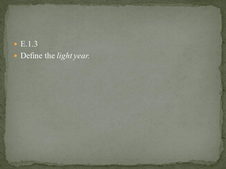 E.1.3 Define the light year.