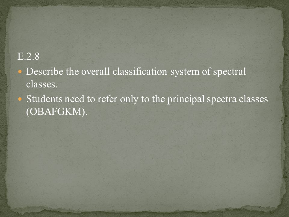 E.2.8 Describe the overall classification system of spectral classes.