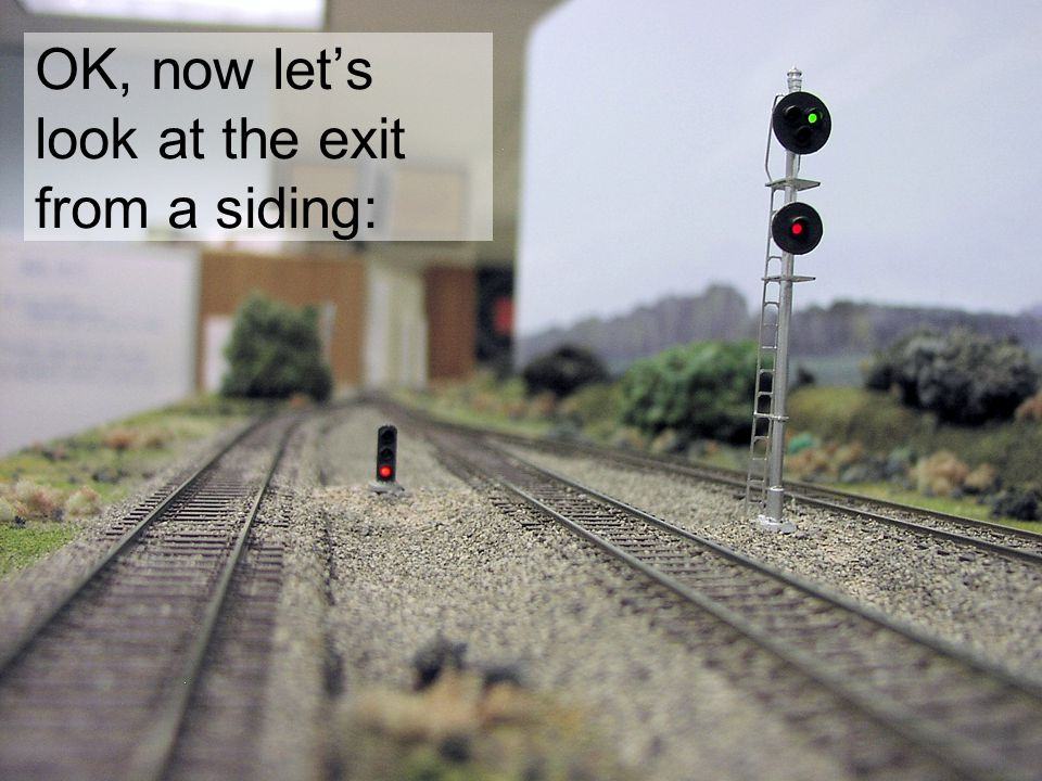 OK, now let's look at the exit from a siding: