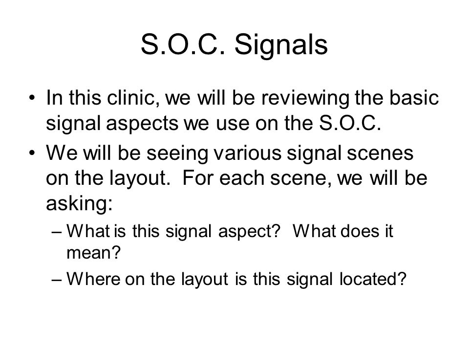 S.O.C. Signals In this clinic, we will be reviewing the basic signal aspects we use on the S.O.C.