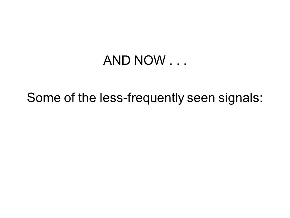 AND NOW... Some of the less-frequently seen signals: