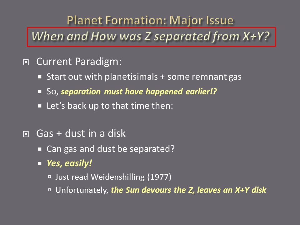  Current Paradigm:  Start out with planetisimals + some remnant gas  So, separation must have happened earlier!.