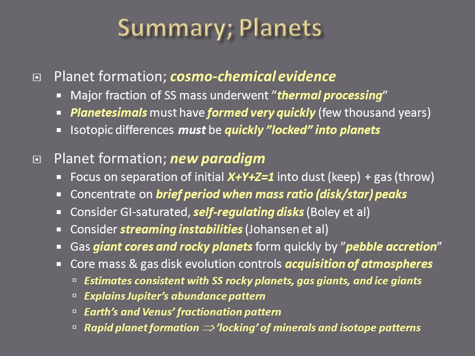 """ Planet formation; cosmo-chemical evidence  Major fraction of SS mass underwent """"thermal processing""""  Planetesimals must have formed very quickly ("""