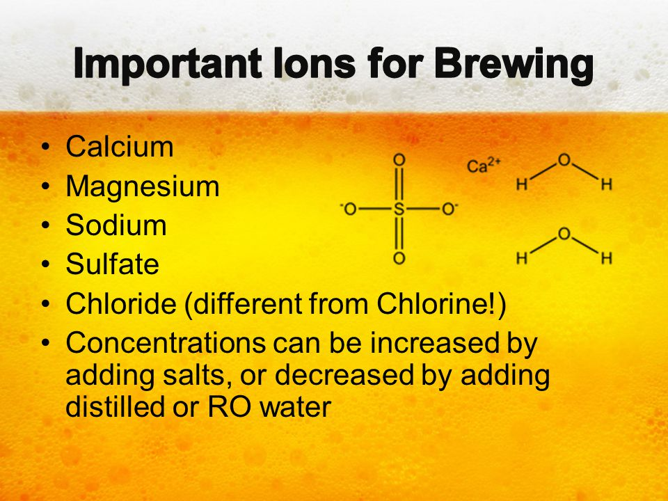 Calcium Magnesium Sodium Sulfate Chloride (different from Chlorine!) Concentrations can be increased by adding salts, or decreased by adding distilled