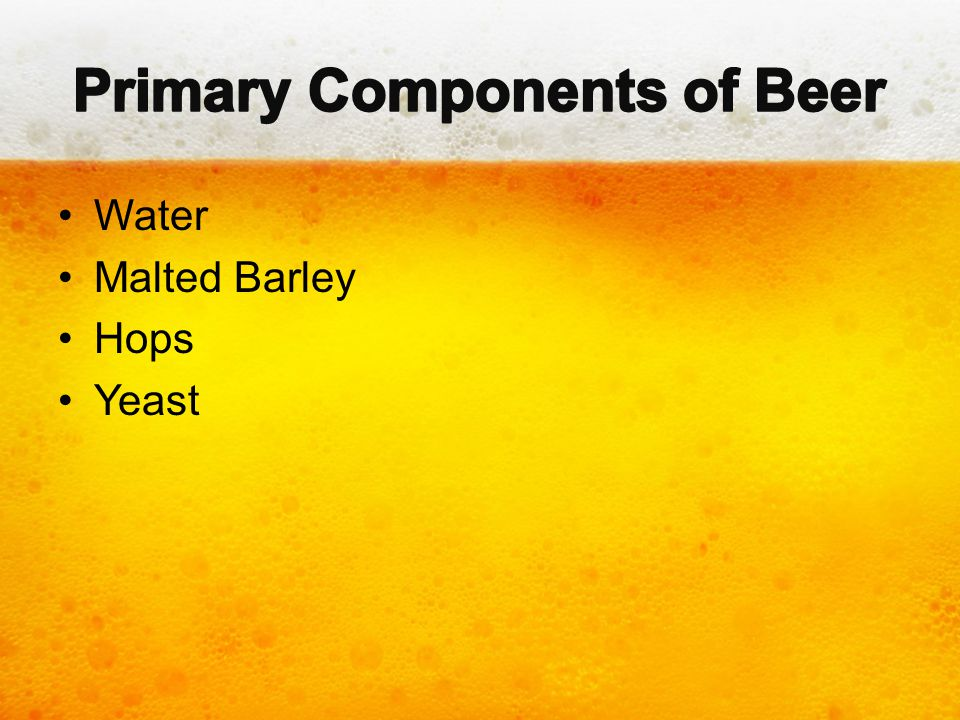 Is the main ingredient in beer Contains a variety of chemicals that vary by water source - precipitation, surface water, groundwater Impacts beer process and flavor Can make the difference between good beer and great beer
