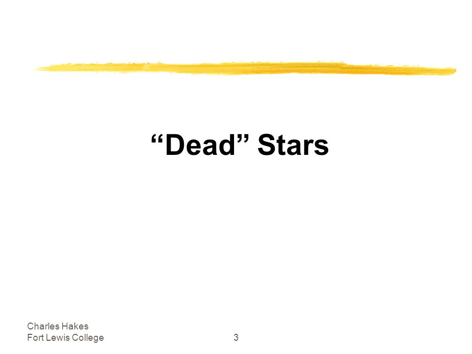 Charles Hakes Fort Lewis College4 Outline Test 3 Friday Lab Notes Dead (?) Stars Review (?)