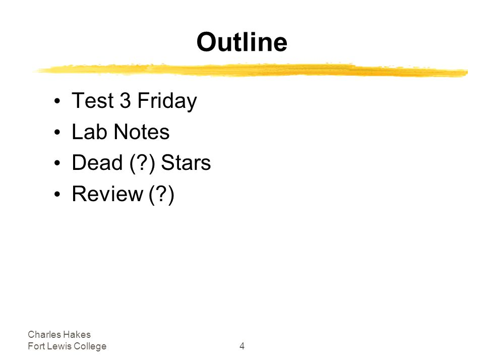 Charles Hakes Fort Lewis College4 Outline Test 3 Friday Lab Notes Dead ( ) Stars Review ( )