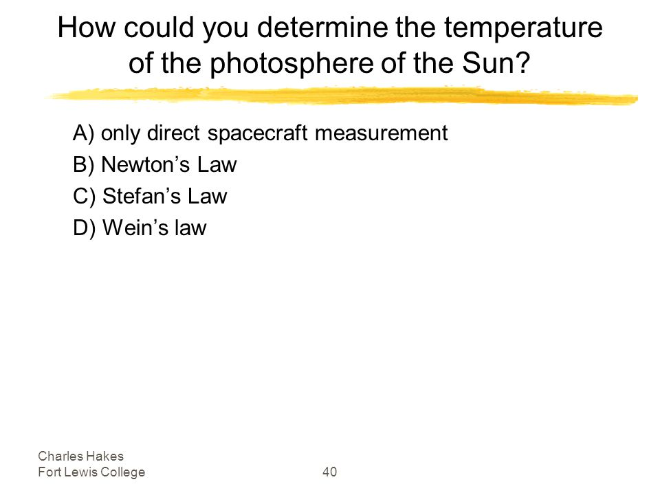 Charles Hakes Fort Lewis College40 How could you determine the temperature of the photosphere of the Sun.