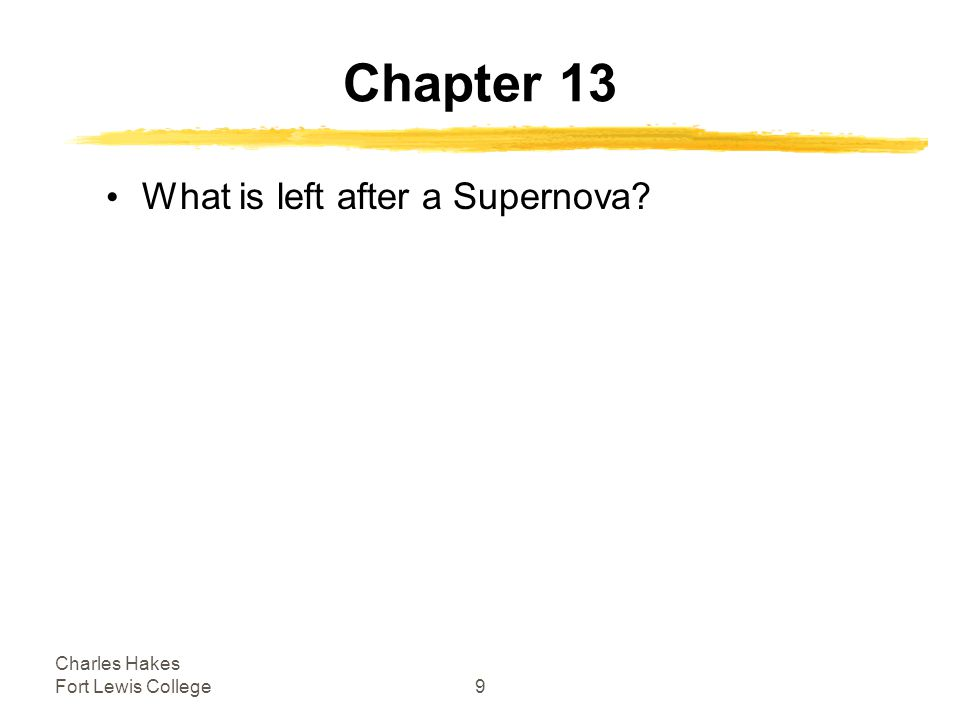 Charles Hakes Fort Lewis College9 Chapter 13 What is left after a Supernova