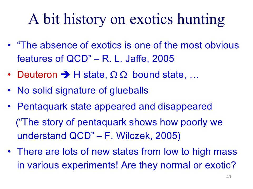 "41 A bit history on exotics hunting ""The absence of exotics is one of the most obvious features of QCD"" – R. L. Jaffe, 2005 Deuteron  H state,  - "