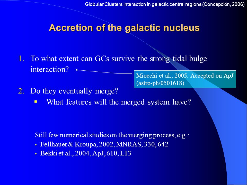 Accretion of the galactic nucleus 1.To what extent can GCs survive the strong tidal bulge interaction? 2.Do they eventually merge?  What features wil