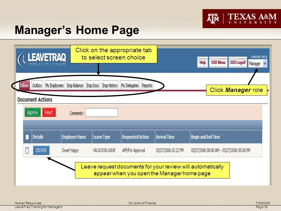Human Resources LeaveTraq Training for Managers 7/20/2009 Page 19 Division of Finance Manager's Home Page Click Manager role Click on the appropriate tab to select screen choice Leave request documents for your review will automatically appear when you open the Manager home page