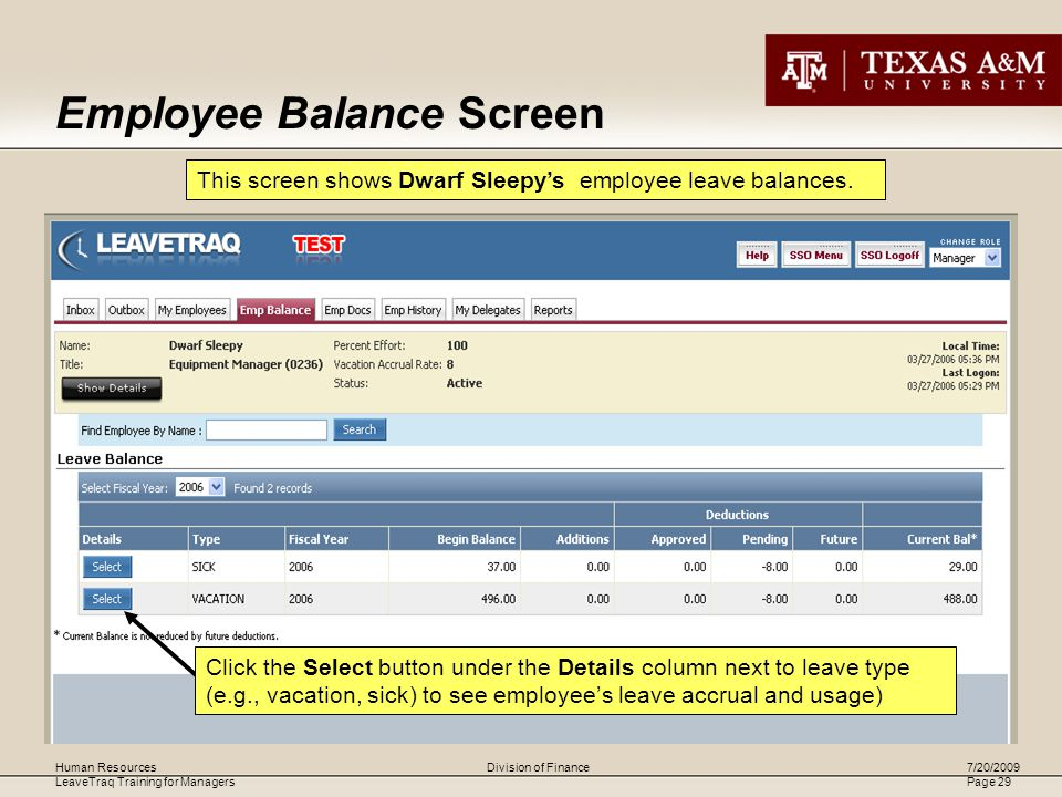 Human Resources LeaveTraq Training for Managers 7/20/2009 Page 29 Division of Finance Employee Balance Screen This screen shows Dwarf Sleepy's employee leave balances.