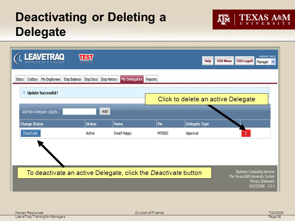 Human Resources LeaveTraq Training for Managers 7/20/2009 Page 38 Division of Finance To deactivate an active Delegate, click the Deactivate button Click to delete an active Delegate Deactivating or Deleting a Delegate